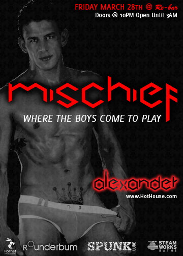 Meet Hot House XXX Model - ALEXANDER :: One of the #MenOfMischief dancing for your enjoyment at MISCHIEF at Re-bar on March 28.